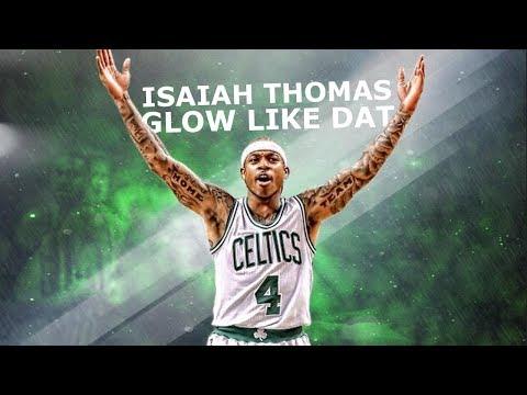 Isaiah Thomas Mix 'Glow Like Dat' (Emotional) 2017 ᴴᴰ 🔥🏀