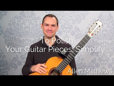 Simplify To Polish Your Classical Guitar Pieces To A Shine