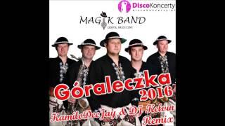 http://www.discoclipy.com/magik-band-goraleczka-2016-audio-kamilodeejay-dj-kelvin-remix-video_d9ef9c594.html