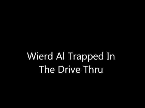 Weird Al Trapped In The Drive Thru