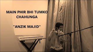 download lagu Main Phir Bhi Tumko Chahunga Live  Anzik Majid gratis