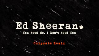 Ed Sheeran - You Need Me, I Don't Need You (Culprate Remix)
