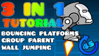 3 IN 1 TUTORIAL! BOUNCING PLATFORMS, WALL JUMPING, AND GROUP PARENT! Geometry Dash 2.0 Tutorial