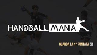 HandballMania - 4^ puntata [10 ottobre 2019]