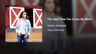 Ashton Shepherd The Next Time You Cross My Mind
