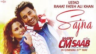 Ustad Rahat Fateh Ali Khan - Sajna (Full Song)   Saadey CM Saab   Latest Punjabi Songs 2016