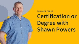Certification or Degree with Shawn Powers