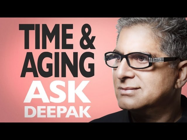 Does The Experience Of Time Influence How We Age? Ask Deepak!