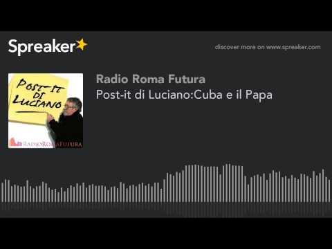 Post-it di Luciano:Cuba e il Papa (part 4 of 5)