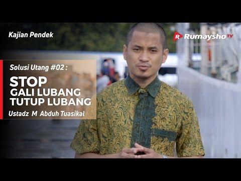 Solusi Utang (02) : Stop Gali Lubang Tutup Lubang - Ustadz M Abduh Tuasikal