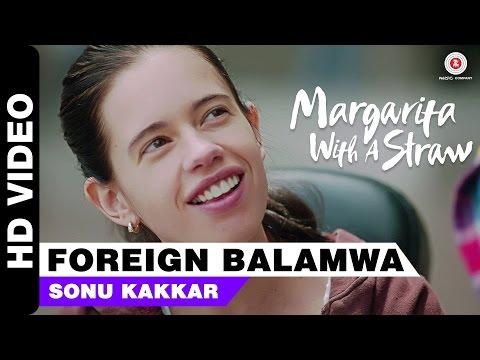 Foreign Balamwa | Margarita With A Straw | Sonu Kakkar | Kalki Koechlin | Mikey McCleary