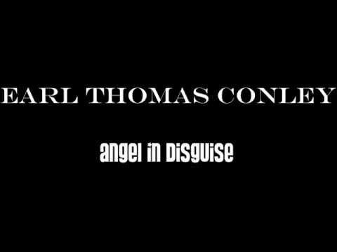 Earl Thomas Conley - Angel In Disguise