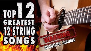 TOP 12  GREATEST 12 STRING ACOUSTIC SONGS