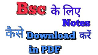 How to download notes for Bsc All  honours as Physics, chemistry, Zoology, Botany and other subjects