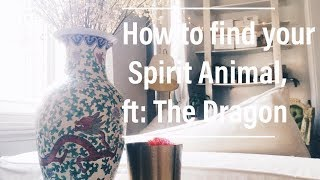 Spirit Animals! How to find yours, what are they? Ft: The Dragon