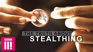 The Truth About Stealthing | Sex & Lies