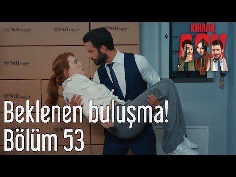 Kiralık Aşk 53. Bölüm - Beklenen Buluşma!