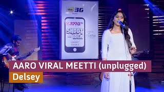 Aaro Viral Meettti (unplugged) - Delsey (Kappa TV Shoot an Idea Contest SOTD)