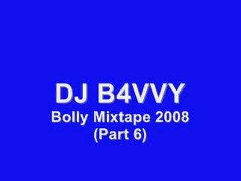 DJ B4VVY - Bolly Mixtape 2008 (Part 6 of 6)