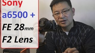 Sony a6500 and FE 28mm F2 lens - Best APS-C Camera and Lens combination