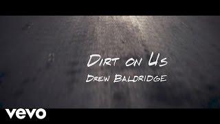 Drew Baldridge Dirt On Us