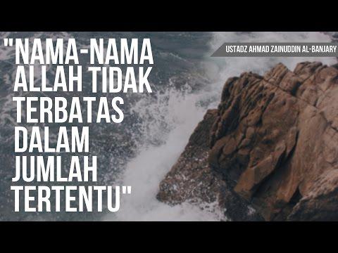 Nama  Nama Allah Tidak Terbatas Pada Jumlah Tertentu - Ustadz Ahmad Zainuddin Al-Banjary