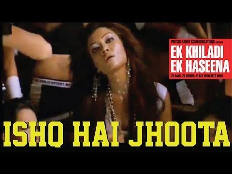 EK Khiladi Ek Haseena - Ishq hai Jhoota