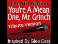 You're A Mean One, Mr. Grinch (Glee Cast Tribute Version)