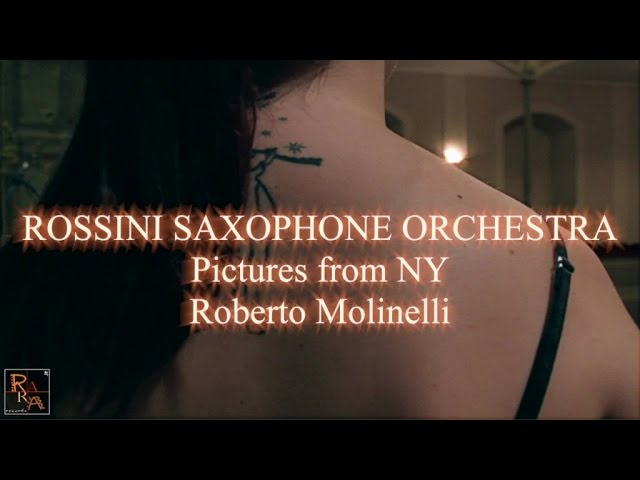 Rossini Saxophone Orchestra ft. Federico Mondelci - Pictures From NY - Music By Roberto Molinelli