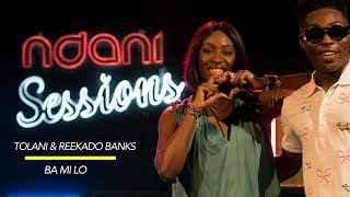 Tolani and Reekado Banks Perform 'Ba Mi Lo' LIVE on NdaniSessions