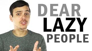 Dear Lazy People