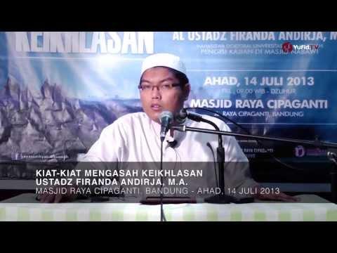 Pengajian Islam: Kiat-kiat Mengasah Keikhlasan - Ustadz Firanda Andirja, M.A.