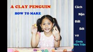 [ Năn đất sét] Cách nặn con chim cánh cụt HOW TO MAKE A CLAY PENGUIN | Cindy Hữu Trân | 莊又臻 |