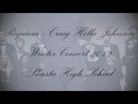 Requiem - Craig Hella Johnson - Winter Concert Shasta High School 2012