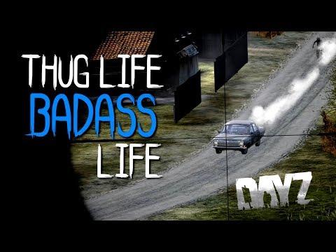 THUG LIFE - MY BADASS LIFE IN DAYZ ( DAYZ STANDALONE )
