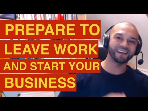 Prepare to Leave Work and Start Your Own Business: 7 Steps To Prepare to Leave Work