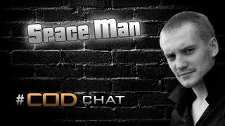 CoD Chat #2 - Space Man
