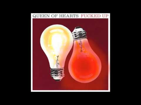 Fucked Up - Queen Of Hearts