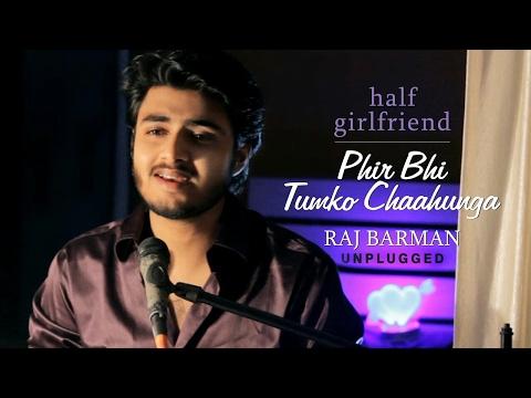 Phir Bhi Tumko Chahunga by Raj Barman | Unplugged Cover | Half Girlfriend | Arijit Singh
