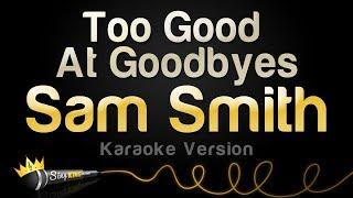 Download Lagu Sam Smith - Too Good At Goodbyes (Karaoke Version) Gratis STAFABAND