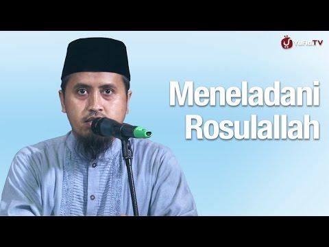 Meneladani Rosulallah Shallallahu 'alaihi Wa Sallam - Ustadz Abdullah Zaen, MA