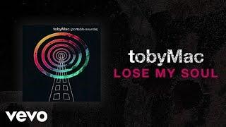 TobyMac - Lose My Soul (Lyric Video) ft. Kirk Franklin, Mandisa