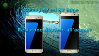 Samsung Galaxy S7 ed S7 Edge prova in acqua by Tecnoandroid