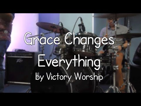Grace Changes Everything by Victory Worship - (03/18/18)