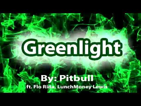 Pitbull-Greenlight (Lyrics Video) ft. Flo Rida, LunchMoney L