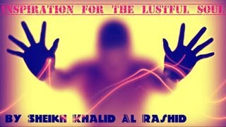 Inspiration for the Lustful Soul? Emotional ? by Sh. Khalid Al-Rashid ? TDR
