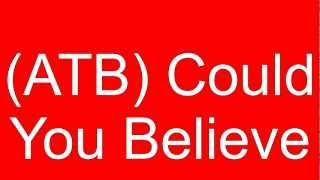 Atb could you believe download free