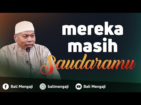 Mereka Masih Saudaramu - Ustadz Muhammad Wujud