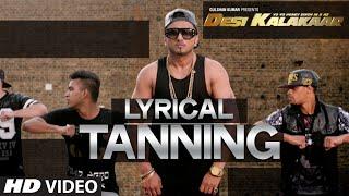 LYRICAL: Tanning Full Song with LYRICS   Yo Yo Honey Singh   Desi Kalakaar