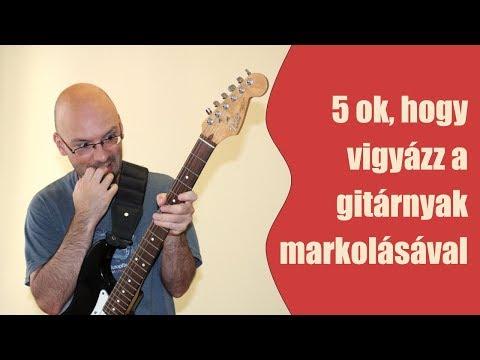 5 ok, hogy vigyázz a gitárnyak markolásával